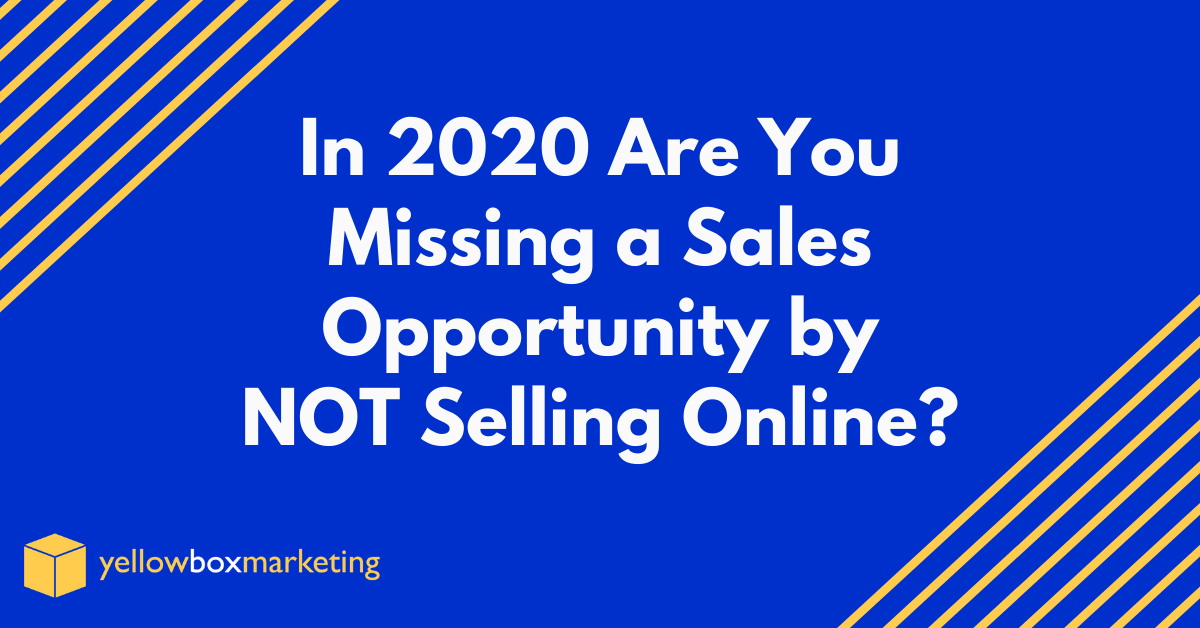 are you missing a sales opportunity by not selling online